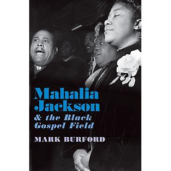 Mahalia Jackson and the Black Gospel Field by Burford & Mark Associate Professor & Associate Professor & Reed College