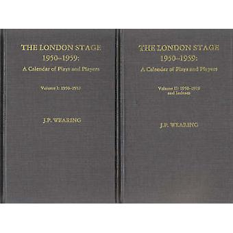 The London Stage 19501959 by J. P. Wearing
