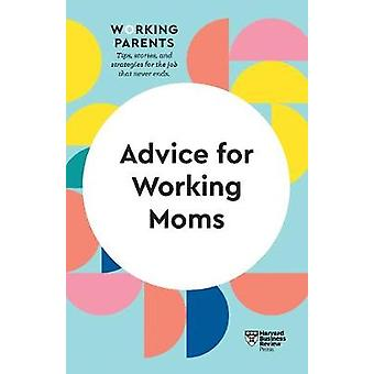 Advice for Working Moms HBR Working Parents Series