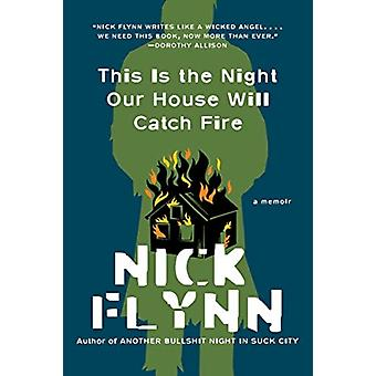 This Is the Night Our House Will Catch Fire  A Memoir by Nick Flynn