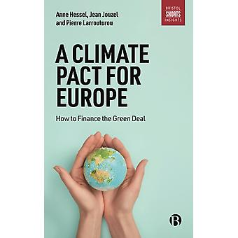 A Climate Pact for Europe by Anne Doctor of Medicine and Doctor of Chemistry. Now retired. HesselPierre Member of the European Parliament Larrouturou