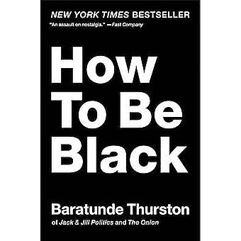 How to be Black by Baratunde Thurston - 9780062003225 Book