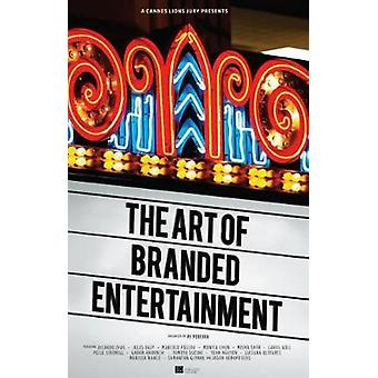 A Cannes Lions Jury Presents - The Art of Branded Entertainment by A C