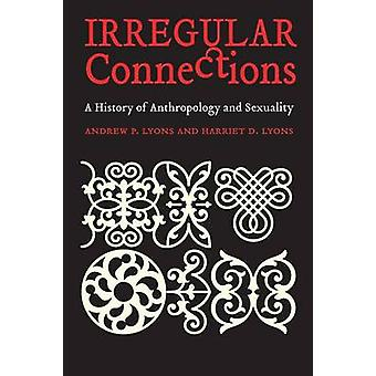 Irregular Connections - A History of Anthropology and Sexuality by And