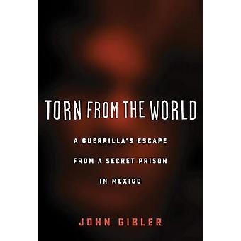 Torn from the World - A Guerrilla's Escape from a Secret Prison in Mex
