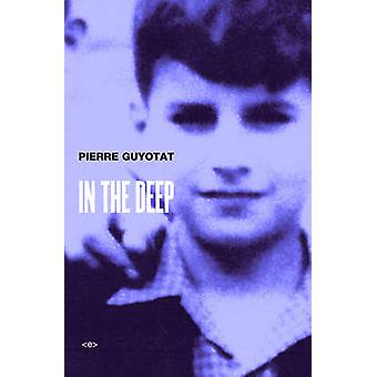 In the Deep by Pierre Guyotat - Noura Wedell - 9781584351610 Book