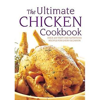 The Ultimate Chicken Cookbook - Over 400 Tasty and Nutritious Recipes