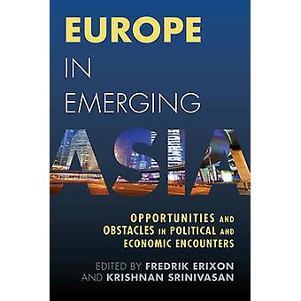 Europe in Emerging Asia - Opportunities and Obstacles in Political and