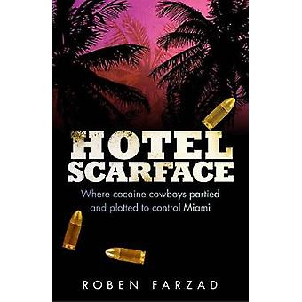 Hotel Scarface - Where Cocaine Cowboys Partied and Plotted to Control