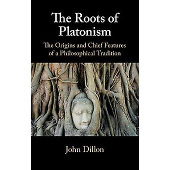 The Roots of Platonism - The Origins and Chief Features of a Philosoph