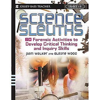 Segugi di scienza: 60 attività forense per sviluppare il pensiero critico e capacità di indagine, gradi 4-8 (Jossey-Bass insegnante)