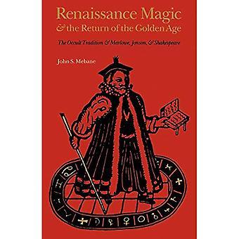 Renässansens magi och återlämnande av guldåldern: den ockult Tradition och Marlowe, Jonson och Shakespeare