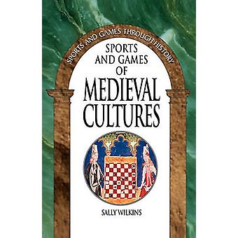 Sports and Games of Medieval Cultures by Wilkins & Sally