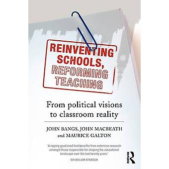 Reinventing Schools Reforming Teaching From Political Visions to Classroom Reality by Bangs & John