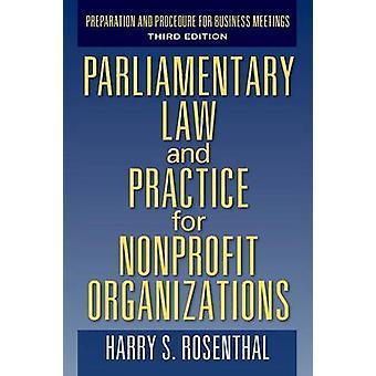 Droit parlementaire et pratiques pour les organisations sans but lucratif préparation et procédure d'entreprise réunions troisième édition par Rosenthal & Harry S