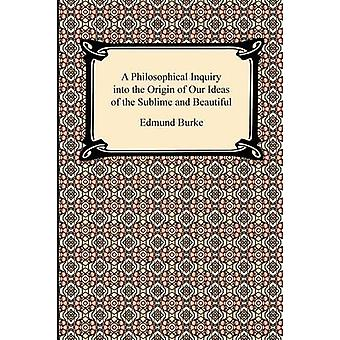 A Philosophical Inquiry into the Origin of Our Ideas of the Sublime and Beautiful by Burke & Edmund