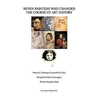 Sept peintres qui ont changé le cours de l'histoire de l'Art par McQuade Ma & Brian Thom