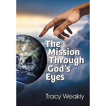 The Mission Through Gods Eyes by Weakly & Tracy