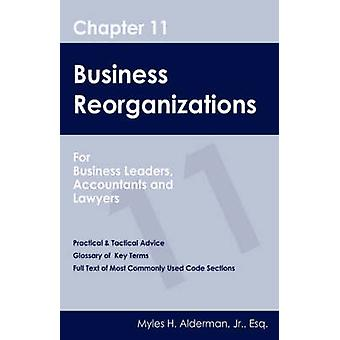 Chapter 11 Business Reorganizations   For Business Leaders Accountants And Lawyers by Alderman Jr. Esq. & Myles H.