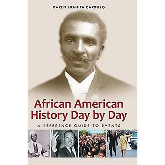 Afro-Amerikaanse geschiedenis met de dag A Reference Guide to Events door Carrillo & Karen Juanita
