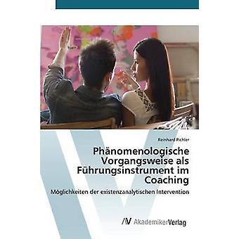 Phnomenologische Vorgangsweise als Fhrungsinstrument Im Coaching von Pichler Reinhard