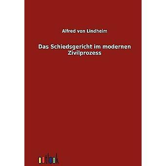 Das Schiedsgericht Im Modernen Zivilprozess von Von Lindheim & Alfred