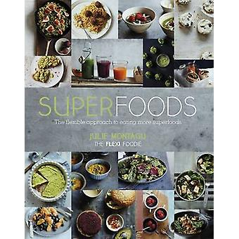 Superfoods - The Flexible Approach to Eating More Superfoods by Julie