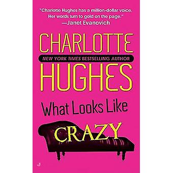 What Looks Crazy by Charlotte Hughes - 9780515144239 Book