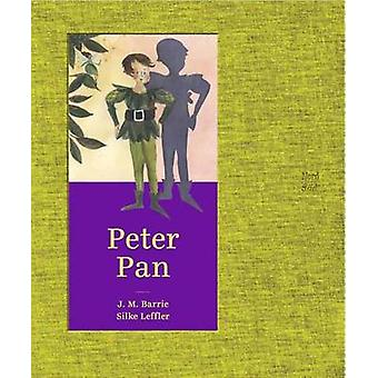 Peter Pan by Sir J. M. Barrie - Silke Leffler - 9780735842595 Book