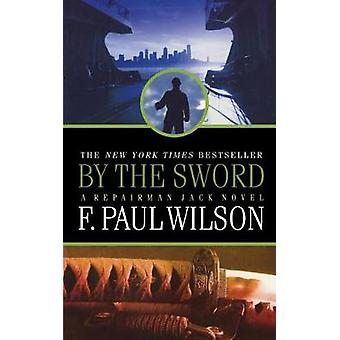 By the Sword - A Repairman Jack Novel by F Paul Wilson - 9780765399052
