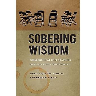 Sobering Wisdom - Philosophical Explorations of Twelve Step Spirituali