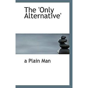 The 'Only Alternative' by A Plain Man - 9781110951062 Book