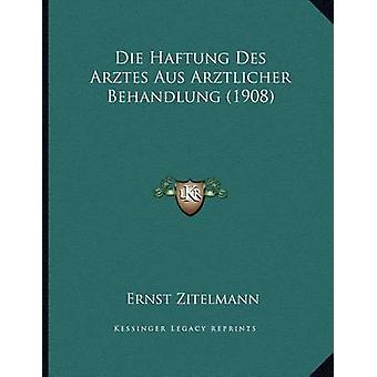 Die Haftung Des Arztes Aus Arztlicher Behandlung (1908) by Ernst Zite