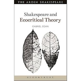 Shakespeare and Ecocritical Theory by Gabriel Egan - 9781441199300 Bo