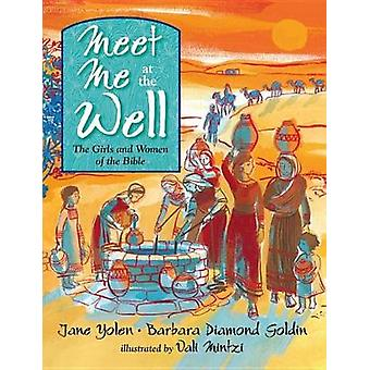 Meet Me at the Well - The Girls and Women of the Bible by Jane Yolen -