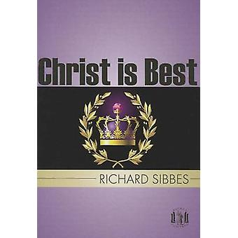 Christ is Best - St Paul's Strait by Richard Sibbes - 9781848710573 Bo