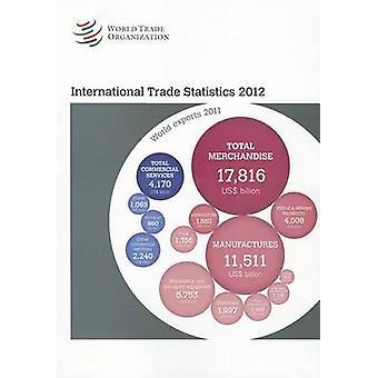 International Trade Statistics 2012 by World Trade Organization - 978