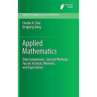 Applied Mathematics  Data Compression Spectral Methods Fourier Analysis Wavelets and Applications by Chui & Charles K.