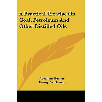 Un traité pratique sur le charbon, le pétrole et d'autres huiles distillées