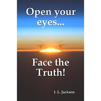 Open your eyes...Face the truth by Jackson & I. L.