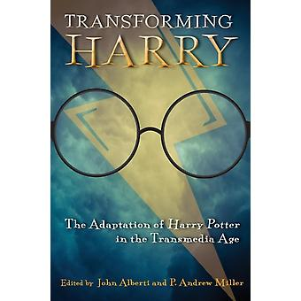 Transforming Harry The Adaptation of Harry Potter in the Transmedia Age by Alberti & John