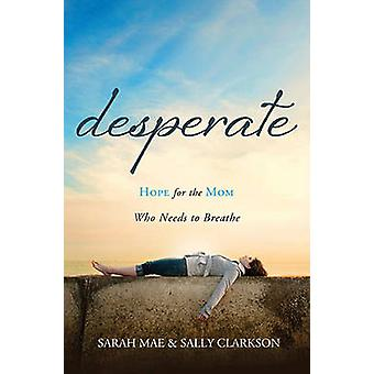 Desperate Hope for the Mom Who Needs to Breathe by Mae & Sarah