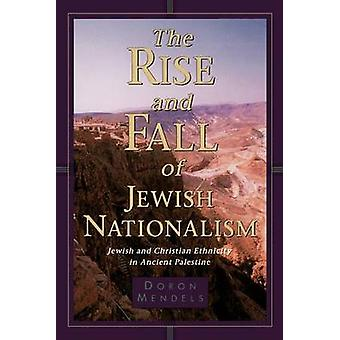 The Rise and Fall of Jewish Nationalism Jewish and Christian Ethnicity in Ancient Palestine by Mendels & Doron
