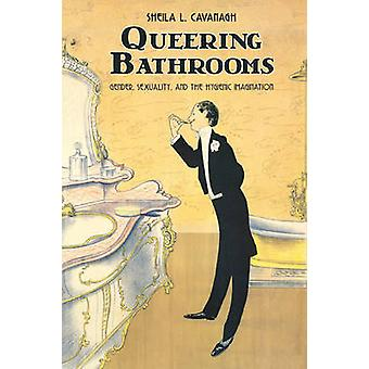 Queering Bathrooms - Gender - Sexuality - and the Hygienic Imagination