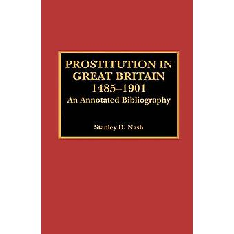 Prostitution in Great Britain 14851901 An Annotated Bibliography by Nash & Stanley D.
