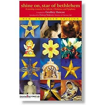Shine on Star of Bethlehem  A worship resource for Advent Christmas and Epiphany by Duncan & Geoffrey