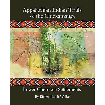 Appalachian Indian Trails of the Chickamauga Lower Cherokee Settlements by Walker & Rickey Butch