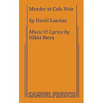 Murder at Cafe Noir by Landau & David