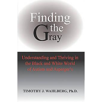 Finding the Gray by Wahlberg & Timothy J.