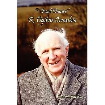 The Occult Diaries of R. Ogilvie Crombie by Lindsay & Gordon
